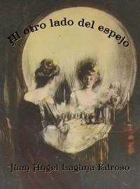 Al otro lado del espejo - Juan Ángel Laguna Edroso