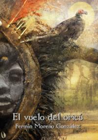El vuelo del oricú - Fermín Moreno González