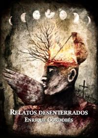 Relatos desenterrados - Enrique Cordobés